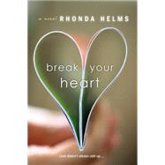 Break Your Heart by Helms, Rhonda, 9781617731228