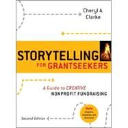 Storytelling for Grantseekers : A Guide to Creative Nonprofit Fundraising by Clarke, Cheryl A., 9780470381229
