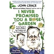 I Never Promised You a Rose Garden: An Insider's Guide to Modern Politics, the Coalition and the General Election by Crace, John, 9780552171229