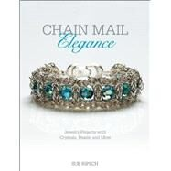Chain Mail Elegance Jewelry Projects with Crystals, Pearls, and More by Ripsch, Sue, 9781627001229