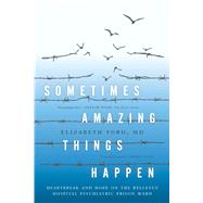 Sometimes Amazing Things Happen by Ford, Elizabeth, M.D., 9781682451229