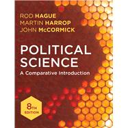 Political Science A Comparative Introduction by Hague, Rod; Harrop, Martin; McCormick, John, 9781137601230