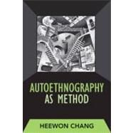 Autoethnography as Method by Chang,Heewon, 9781598741230