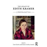 The Legacy of Edith Kramer: A Multifaceted View by Gerity; Lani, 9781138681231