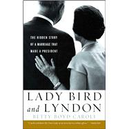 Lady Bird and Lyndon The Hidden Story of a Marriage That Made a President by Caroli, Betty Boyd, 9781439191231