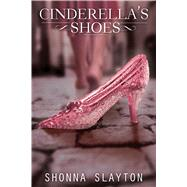 Cinderella's Shoes by Slayton, Shonna, 9781633751231