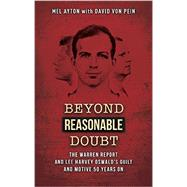 Beyond a Reasonable Doubt: The Warren Report and Lee Harvey Oswald's Guilt and Motive 50 Years on by Ayton, Mel; Von Pein, David, 9781939521231