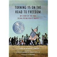Turning 15 on the Road to Freedom by Lowery, Lynda Blackmon; Leacock, Elspeth (RTL); Buckley, Susan (RTL); Loughran, P. J., 9780803741232