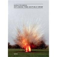 Sarah Pickering: Explosions, Fires and Public Order by Pickering, Sarah, 9781597111232