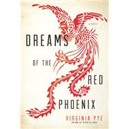 Dreams of the Red Phoenix by Pye, Virginia, 9781609531232