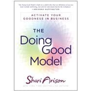 The Doing Good Model: Activate Your Goodness in Business by Arison, Shari, 9781941631232