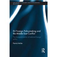 EU Foreign Policymaking and the Middle East Conflict: The Europeanization of national foreign policy by Mnller; Patrick, 9780415721233