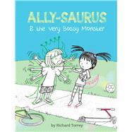 Ally-saurus & the Very Bossy Monster by Torrey, Richard, 9781454921233