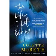 The Life I Left Behind by Mcbeth, Colette, 9781250041234