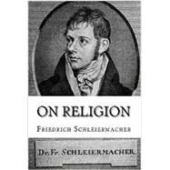On Religion: Speeches to its Cultured Despisers by Friedrich Schleiermacher, 9781631741234