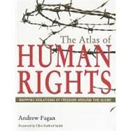 The Atlas of Human Rights: Mapping Violations of Freedom Around the Globe by Fagan, Andrew, 9780520261235