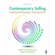 Contemporary Selling: Building Relationships, Creating Value by Johnston; Mark, 9781138951235
