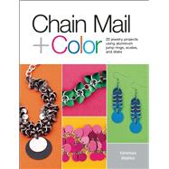 Chain Mail + Color 20 Jewelry Projects Using Aluminum Jump Rings, Scales, and Disks by Walilko, Vanessa, 9781627001236