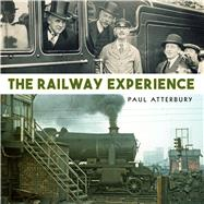 The Railway Experience by Atterbury, Paul, 9781784421236