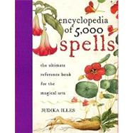 The Encyclopedia of 5000 Spells by Illes, Judika, 9780061711237