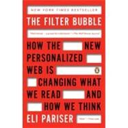 The Filter Bubble: How the New Personalized Web Is Changing What We Read and How We Think by Pariser, Eli, 9780143121237