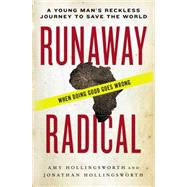 Runaway Radical: A Young Man's Reckless Journey to Save the World by Hollingsworth, Amy; Hollingsworth, Jonathan, 9780718031237