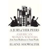 Jury of Her Peers : American Women Writers from Anne Bradstreet to Annie Proulx by SHOWALTER, ELAINE, 9781400041237