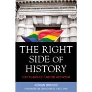 The Right Side of History 100 Years of LGBTQ Activism by Brooks, Adrian; Katz, Jonathan, 9781627781237