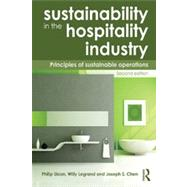 Sustainability in the Hospitality Industry 2nd Ed: Principles of Sustainable Operations by Legrand; Willy, 9780415531238