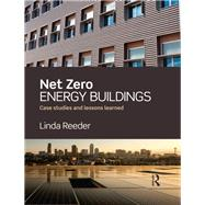 Net Zero Energy Buildings: Case Studies and Lessons Learned by Reeder; Linda, 9781138781238