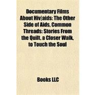 Documentary Films about Hiv/Aids : The Other Side of Aids, Common Threads by , 9781155441238