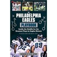 The Philadelphia Eagles Playbook: Inside the Huddle for the Greatest Plays in Eagles History by Frank, Reuben; Eckel, Mark; Joyner, Seth, 9781629371238