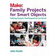 Family Projects for Smart Objects by Keefe, John, 9781680451238