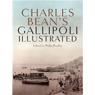 Charles Bean's Gallipoli: Illustrated by Bradley, Phillip, 9781742371238