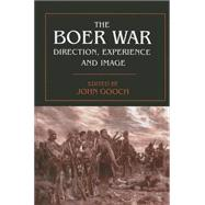 The Boer War: Direction, Experience and Image by Gooch,John, 9780415761239