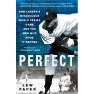 Perfect : Don Larsen's Miraculous World Series Game and the Men Who Made It Happen by Paper, Lew, 9780451231239