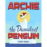 Archie the Daredevil Penguin by Rash, Andy, 9780451471239