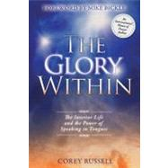 The Glory Within: The Interior Life and the Power of Speaking in Tongues by Russell, Corey; Bickle, Mike, 9780768441239