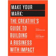 Make Your Mark: The Creative's Guide to Building a Business with Impact by Glei, Jocelyn K.; Belsky, Scott, 9781477801239