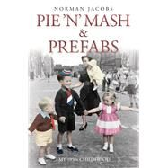 Pie 'n' Mash and Prefabs: A 1950s Childhood by Jacobs, Norman, 9781784181239