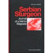 Serbian Sturgeon: Journal of a Visit to Belgrade by Howell; Anthony, 9789057551239
