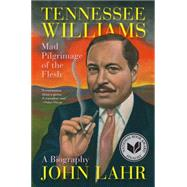 Tennessee Williams: Mad Pilgrimage of the Flesh by Lahr, John, 9780393021240