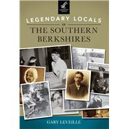 Legendary Locals of the Southern Berkshires by Leveille, Gary, 9781467101240
