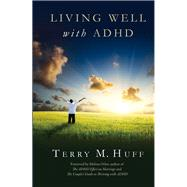 Living Well With ADHD by Huff, Terry; Orlov, Melissa, 9781937761240