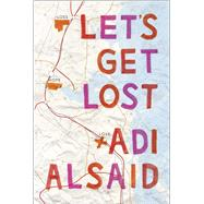 Let's Get Lost by Alsaid, Adi, 9780373211241