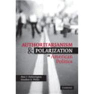Authoritarianism and Polarization in American Politics by Marc J. Hetherington , Jonathan D. Weiler, 9780521711241