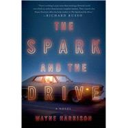 The Spark and the Drive A Novel by Harrison, Wayne, 9781250041241