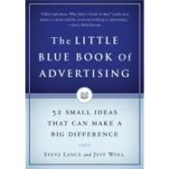 The Little Blue Book of Advertising 52 Small Ideas That Can Make a Big Difference by Lance, Steve; Woll, Jeff, 9781591841241