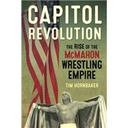 Capitol Revolution The Rise of the McMahon Wrestling Empire by Hornbaker, Tim, 9781770411241