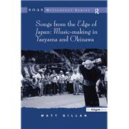 Songs from the Edge of Japan: Music-making in Yaeyama and Okinawa by Gillan,Matt, 9781138261242